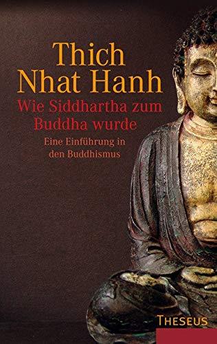 9783899013474: Wie Siddhartha zum Buddha wurde: Eine Einführung in den Buddhismus