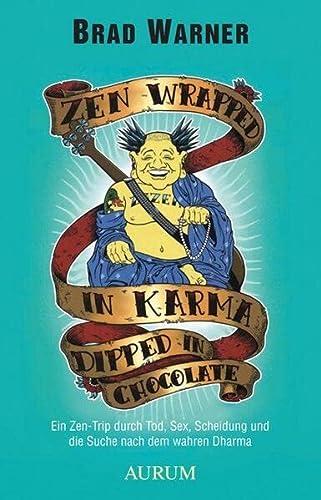 9783899014099: Zen Wrapped in Karma dipped in Chocolate: Ein Zen-Trip durch Tod, Sex, Scheidung und die Suche nach dem wahren Dharma