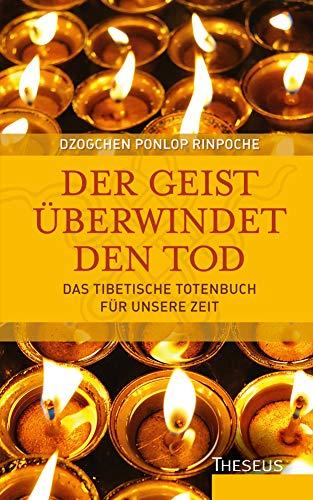 Der Geist überwindet den Tod: Das tibetische Totenbuch für unsere Zeit (Hardback): Dzogchen Ponlop ...