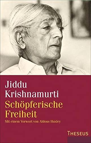 Schöpferische Freiheit : Mit einem Vorwort von Aldous Huxley - Jiddu Krishnamurti