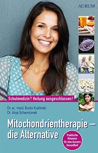 Mitochondrientherapie - die Alternative: Schulmedizin? - Heilung: Bodo Kuklinski; Anja