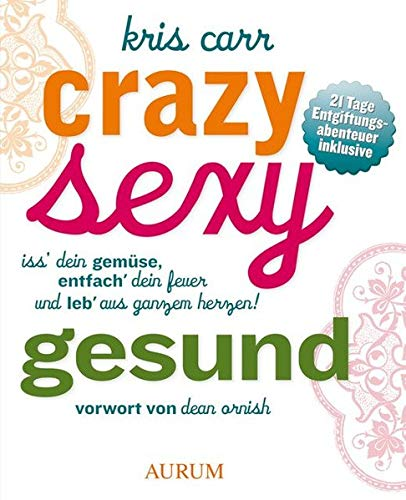 9783899017878: Crazy sexy gesund: Iss' Dein Gem�se, entfach' Dein Feuer und leb' aus ganzem Herzen!