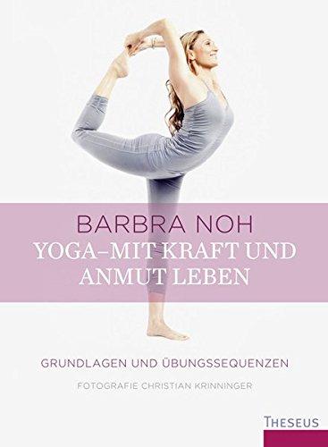 9783899018769: Yoga - Mit Kraft und Anmut leben: Grundlagen und Übungssequenzen
