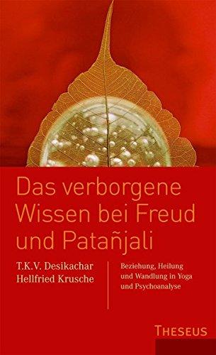 9783899019544: Das verborgene Wissen bei Freud und Patanjali: Beziehung, Heilung und Wandlung in Yoga und Psychoanalyse