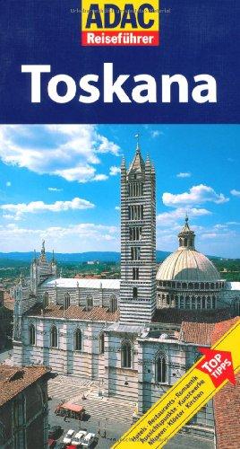 9783899055153: ADAC Reisef�hrer Toskana: Hotels, Restaurants, Romantik, Aussichtspunkte, Kunstwerke, Museen, Kl�ster, Kirchen