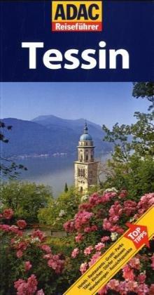 9783899056549: ADAC Reiseführer Tessin: Hotels, Restaurants, Cafés, Wanderungen, Aussichtspunkte, Museen, Städte, Dörfer, Parks