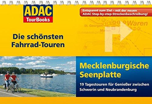 ADAC TourBooks Mecklenburgische Seenplatte: Die schönsten Fahrradtouren : 19 Tagestouren für Genießer zwischen Schwein und Neubrandenburg. Entspannt zum Ziel - mit der neuen ADAC Step-by-step-Streckenbeschreibung! - Tassilo Wengel