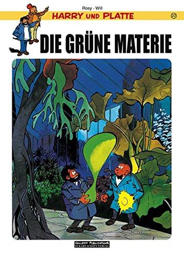 Harry und Platte, Bd.22 : Die grüne Materie: Rosy, Maurice, Maltaite, Willy, Schott, Eckart