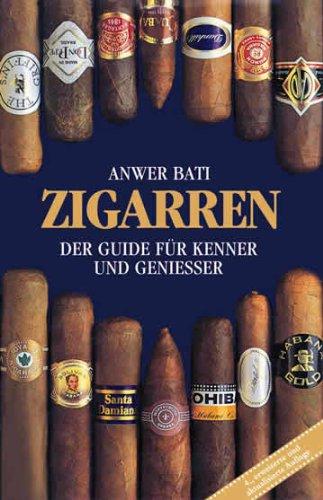 Zigarren. Der Guide für Kenner und Genießer: Der Guide für Kenner und Geniesser (3899100352) by Bati, Anwer