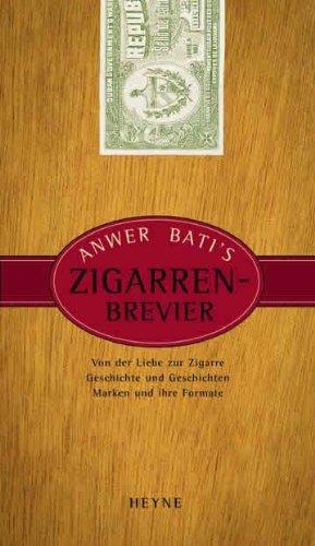 Anwer Bati's Zigarren-Brevier: Von der Liebe zur Zigarre. Geschichte und Geschichten. Marken und ihre Formate (3899100530) by Anwer Bati