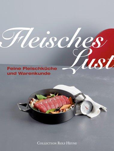 9783899104578: Fleisches Lust: Feine Fleischküche und Warenkunde