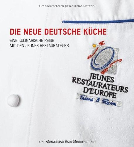 Die Neue Deutsche Küche. Eine kulinarische Reise mit den ...