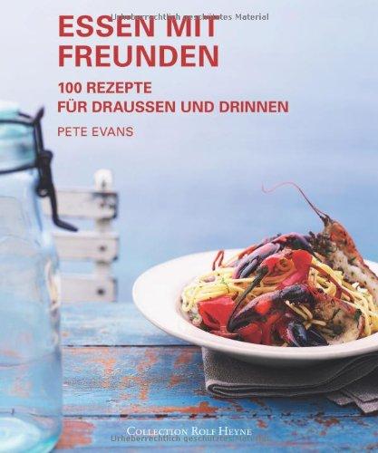 9783899105513: Essen mit Freunden: 100 Rezepte für draußen und drinnen