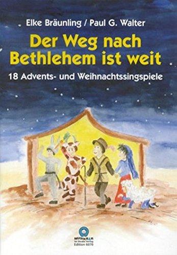 Der Weg nach Bethlehem ist weit : 18 neue und bekannte Advents- und Weihnachtssingspiele: Elke ...