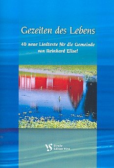 Gezeiten des Lebens: 40 neue Liedtexte für die Gemeinde: Ellsel, Reinhard