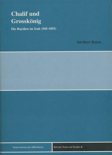 9783899130058: Chalif Und Grosskonig: Die Buyiden Im Iraq 945-1055 (Beiruter Texte Und Studien) (German Edition)