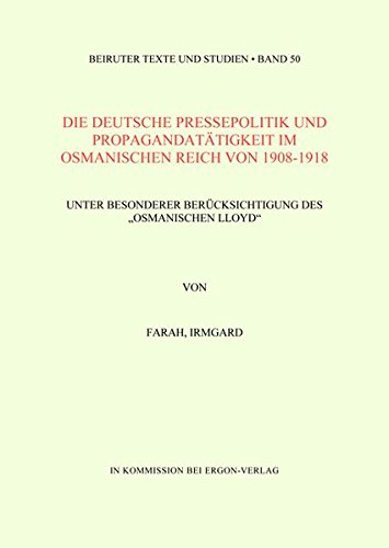 """9783899130485: Die deutsche Pressepolitik und Propagandatätigkeit im osmanischen Reich von 1908-1918 unter besonderer Berücksichtigung des """"Osmanischen Lloyd"""""""