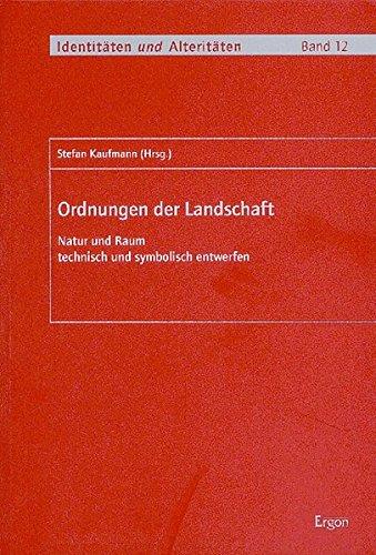 9783899132373: Ordnungen Der Landschaft: Natur Und Raum Technisch Und Symbolisch Entwerfen (Identitaten Und Alteritaten)