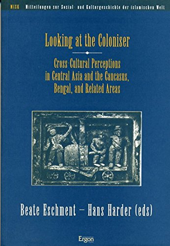 9783899133592: Looking at the Coloniser: Cross-cultural Perceptions in Central Asia and the Caucasus, Bengal, and Related Areas (Mitteilungen Zur Sozial- Und Kulturgeschichte Der Islamischen Welt)