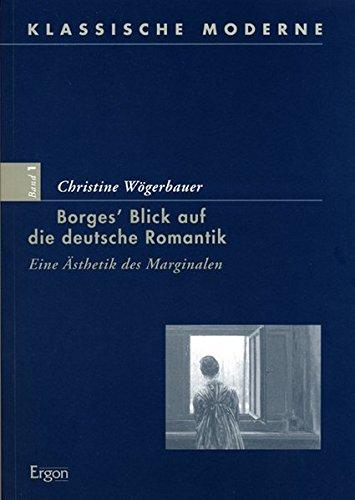 Borges` Blick auf die deutsche Romantik: Christine W�gerbauer