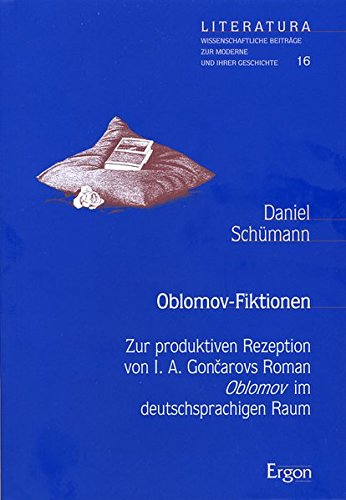 9783899134247: Oblomov- Fiktionen. Zur produktiven Rezeption von I. A. Goncarovs Roman Oblomov im deutschsprachigen Raum. ( = Literatura. Wissenschaftliche Beitr�ge zur Moderne und ihrer Geschichte, 16) .