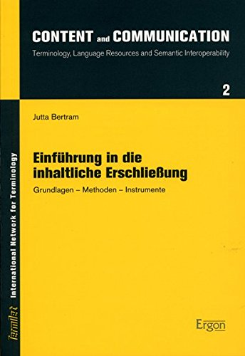Einführung in die inhaltliche Erschliessung: Grundlagen - Methoden - Instrumente (Content and Communication / Terminology, Language Resources and Semantic Interoperability) - Bertram Jutta