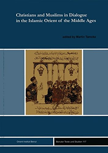 9783899136111: Christians and Muslims in Dialogue in the Islamic Orient of the Middle Ages: Christlich-muslimische Gesprache Im Mittelalter (Beiruter Texte Und Studien)