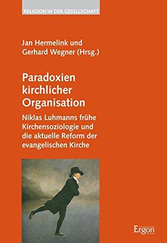 9783899136647: Paradoxien kirchlicher Organisation: Niklas Luhmanns frühe Kirchensoziologie und die aktuelle Reform der evangelischen Kirche