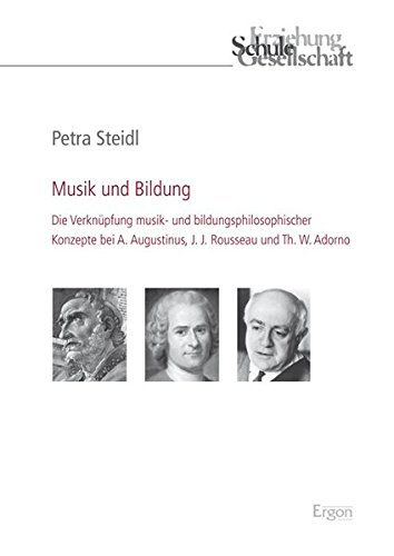9783899137088: Musik Und Bildung: Die Verknupfung Musik- Und Bildungsphilosophischer Konzepte Bei A. Augustinus, J. J. Rousseau Und Th. W. Adorno: Die Verknüpfung ... J. J. Rousseau und Th. W. Adorno: 53
