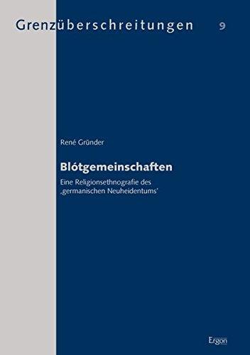Blotgemeinschaften: Eine Religionsethnografie des germanischen Neuheidentums: Rene Grunder