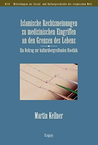 Islamische Rechtsmeinungen zu medizinischen Eingriffen an den Grenzen des Lebens: Martin Kellner