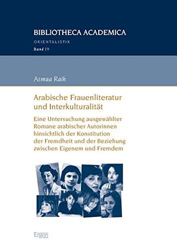 9783899138535: Arabische Frauenliteratur und Interkulturalität: Eine Untersuchung ausgewählter Romane arabischer Autorinnen hinsichtlich der Konstitution der Fremdheit und der Beziehung zwischen Eigenem und Fremdem