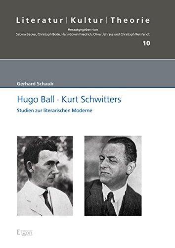 Hugo Ball, Kurt Schwitters : Studien zur literarischen Moderne