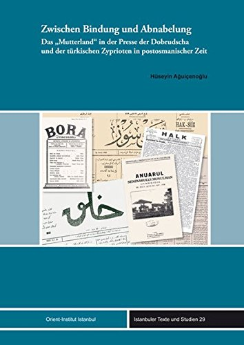 9783899139563: Zwischen Bindung Und Abnabelung: Das 'Mutterland' in Der Presse Der Dobrudscha Und Der Turkischen Zyprioten in Postosmanischer Zeit (Istanbuler Texte Und Studien) (German Edition)