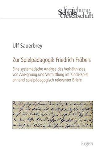 Zur Spielpädagogik Friedrich Fröbels: Ulf Sauerbrey