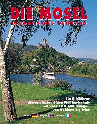 Die Mosel : romantisches Weinland ; ein Bildführer von Koblenz bis Trier ; deutsch, english, francais. - Spielmann, Wolfgang and Rainer (Red.) Dohrmann