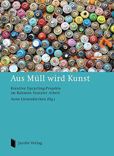 9783899182286: Aus Müll wird Kunst: Kreative Upcycling-Projekte im Rahmen Sozialer Arbeit (German Edition)