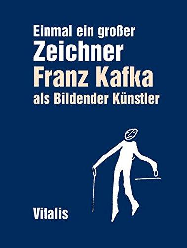 Einmal ein großer Zeichner: Franz Kafka als