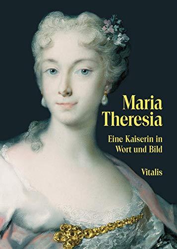 Maria Theresia : Eine Kaiserin in Wort und Bild - Juliana Weitlaner