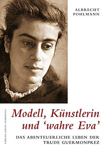 9783899230512: Modell, Künstlerin und 'wahre Eva': Das abenteuerliche Leben der Trude Guermonprez