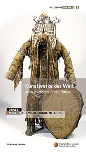 9783899231137: Kunstwerke der Welt 1: Asien, asiatischer Orient, Europa. GRASSI Museum für Völkerkunde zu Leipzig