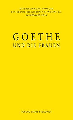 Goethe und die Frauen. Ortvereinigung Hamburg der Goethe-Gesellschaft-Hamburg. Jahresgabe 2010. - Seemann, Annette; Hamacher, Bernd; Nagelschmidt, Ilse