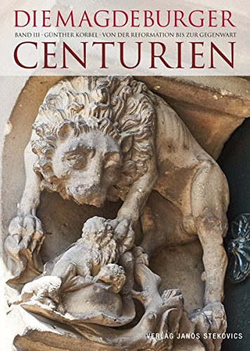 Die Magdeburger Centurien, Band III: Günther Korbel