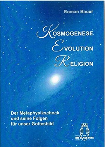 Kosmogenese - Evolution - Religion: Der Metaphysikschock und seine Folgen für unser Gottesbild (...
