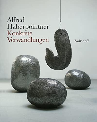 Alfred Haberpointner - Konkrete Verwandlungen.: Weber, C. Sylvia