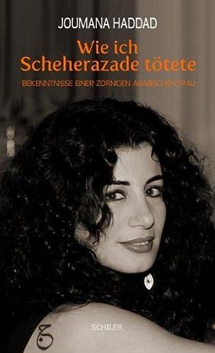 Wie ich Scheherazade tötete Bekenntnisse einer zornigen arabischen Frau - Haddad, Joumana, Michael Hörmann und Adnan Etel