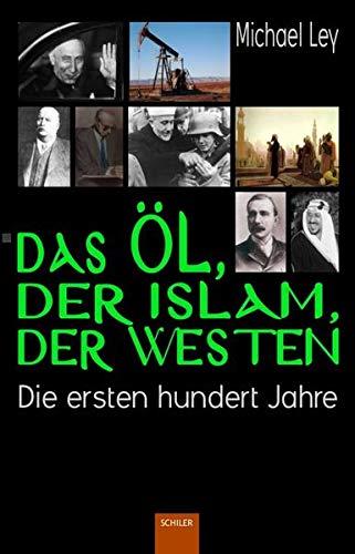 9783899303698: Das Öl, der Islam, der Westen: Die ersten hundert Jahre