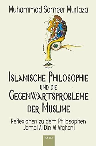 9783899303711: Islamische Philosophie und die Gegenwartsprobleme der Muslime: Reflexionen zu dem Philosophen Jamal Al-Din Al-Afghani