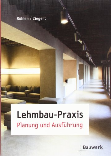 Lehmbau-Praxis von Ulrich Röhlen und Christof Ziegert: Ulrich Röhlen und