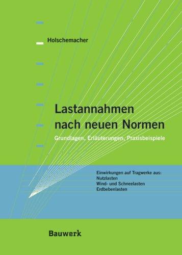 Lastannahmen nach neuen Normen: Grundlagen, Erläuterungen, Praxisbeispiele: Klaus Holschemacher